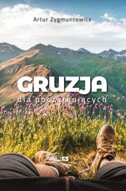 Okładka książki podróżniczej Gruzja dla początkujących, Artur Zygmuntowicz