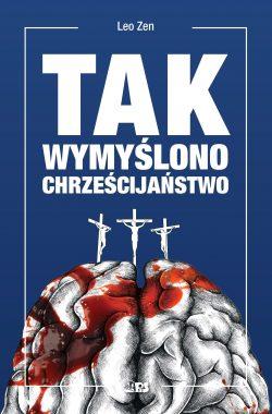 Leo Zen: Tak wymyślono chrześcijaństwo, książki ateistyczne
