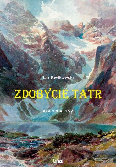 Jan Kiełkowski, Zdobycie Tatr, tom III, Lata 1904-1925